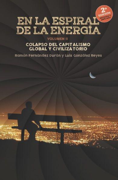 En la espiral de la energía Volumen II: Colapso del capitalismo global y civilizatorio de Ramón Fernández Durán y Luis González Reyes